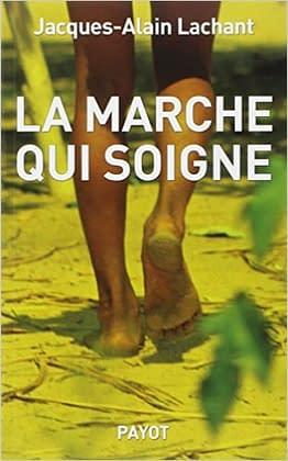 """Ouvrage """"La marche qui soigne"""" - Jacques-Alain Lachant"""